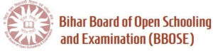 Bihar Board of Open Schooling and Examination (BBOSE)